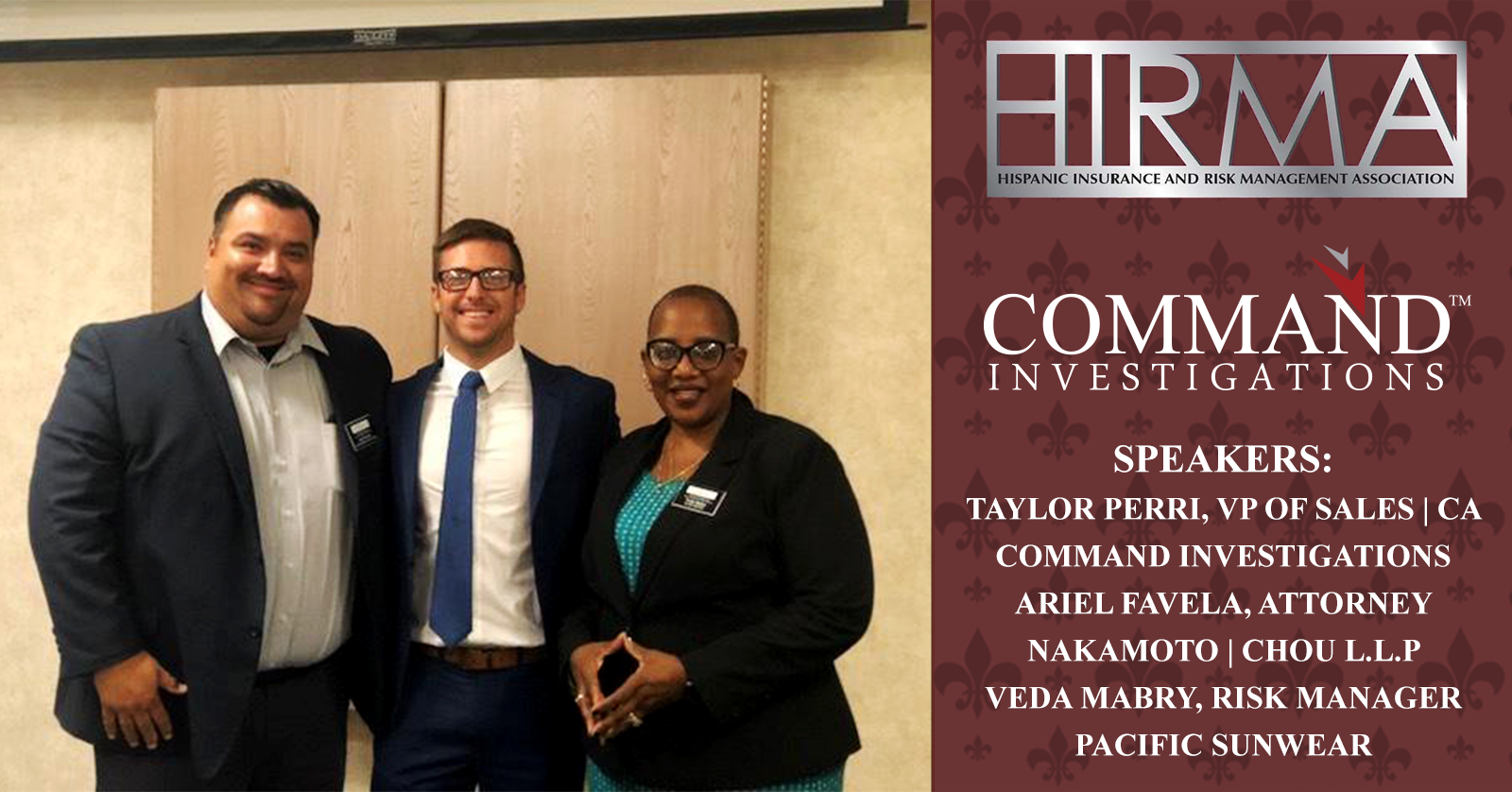 Command's Vice President of Sales, California, joined Ariel Favela, Attorney, and Veda Mabry, Risk Manager for Pacific Sunwear, at a round-table event for the Hispanic Insurance & Risk Management Association (HIRMA) in Orange, California.