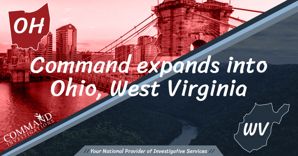 Command Investigations now offers surveillance and field investigations in Ohio and West Virginia.